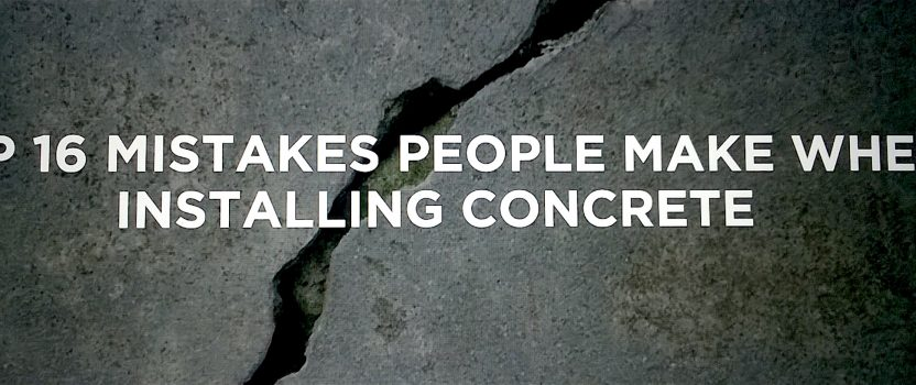 Top 16 Mistakes Made When Installing Concrete